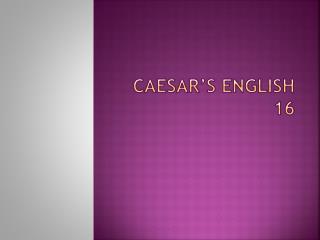 Caesar's  english 16