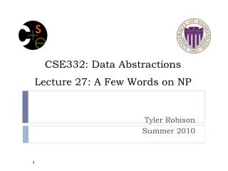 CSE332: Data Abstractions Lecture 27: A Few Words on NP