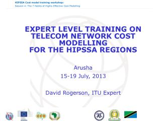 EXPERT LEVEL TRAINING ON  TELECOM NETWORK COST  MODELLING  FOR THE HIPSSA REGIONS Arusha