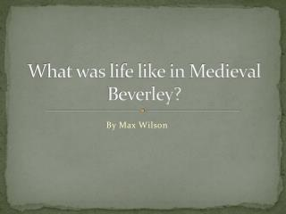 What was life like in Medieval Beverley?