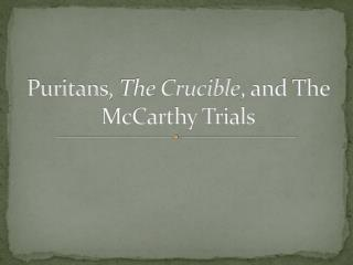 Puritans ,  The Crucible , and The McCarthy Trials