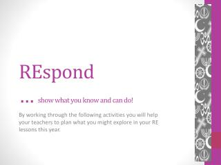REspond …  show what you know and can do!