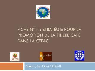 Fiche n°  4 :  stratégie pour la promotion de la filière café dans la CEEAC