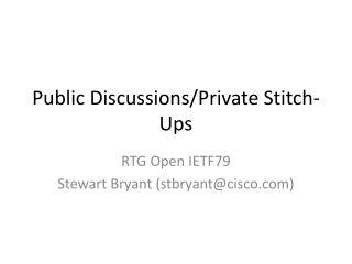 Public Discussions/Private Stitch-Ups