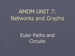 AMDM UNIT 7: N etworks and Graphs