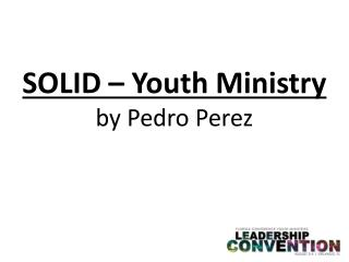 SOLID � Youth  Ministry by Pedro Perez