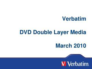 Verbatim  DVD Double Layer Media March 2010