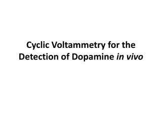 Cyclic Voltammetry  for the Detection of Dopamine  in vivo