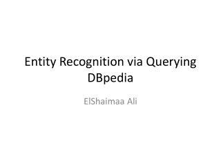 Entity Recognition via Querying  DBpedia