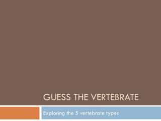 Guess the vertebrate