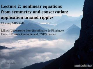 Lecture 2:  nonlinear equations from symmetry  and conservation:  application to  sand ripples