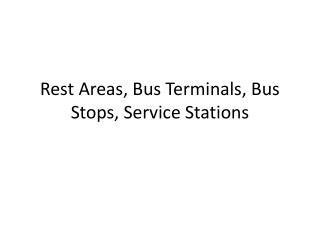 Rest Areas, Bus Terminals, Bus Stops, Service Stations