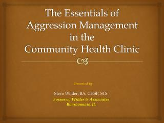The Essentials of Aggression Management in the  Community Health Clinic