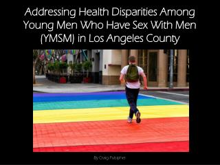 Addressing Health Disparities Among Young Men Who Have Sex With Men (YMSM) in Los Angeles County