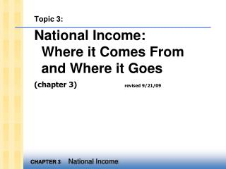 Topic 3: National Income: Where it Comes From and Where it Goes  chapter 3                    revised 9