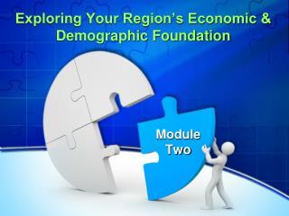 Exploring Your Region's Economic & Demographic Foundation