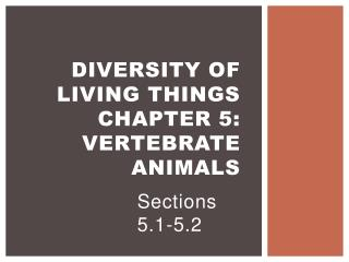Diversity of Living Things Chapter 5: Vertebrate Animals