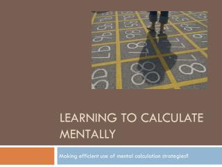 Learning to Calculate Mentally