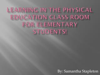 learning in the physical education class room for elementary students!