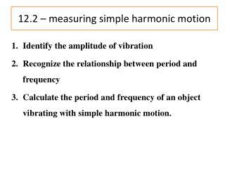12.2  – measuring simple harmonic motion