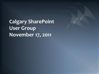 Calgary SharePoint User Group November 17, 2011