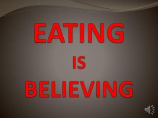 EATING  IS  BELIEVING
