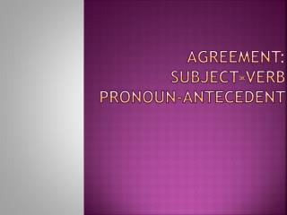 Agreement:  subject-verb  Pronoun-antecedent