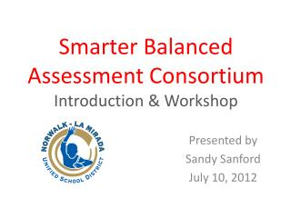 Smarter Balanced  Assessment Consortium Introduction & Workshop