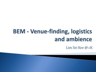 BEM - Venue-finding , logistics and ambience