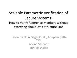 Jason Franklin,  Sagar Chaki ,  Anupam Datta   CMU Arvind Seshadri IBM Research