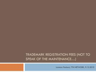 TRADEMARK REGISTRATION FEES (not to speak of the maintenance�)
