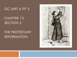 GC unit 6 PP 3 Chapter 13 section 3 The Protestant Reformation