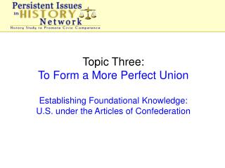 Topic Three: To Form a More Perfect Union Establishing Foundational Knowledge: