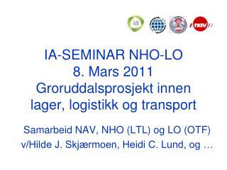 IA-SEMINAR NHO-LO 8. Mars 2011 Groruddalsprosjekt innen lager, logistikk og transport