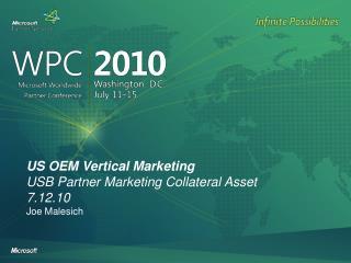 US OEM Vertical Marketing USB Partner Marketing Collateral Asset 7.12.10 Joe Malesich