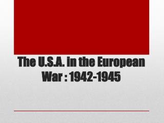 The U.S.A. in the European War : 1942-1945