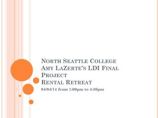 North Seattle College  Amy  LaZerte's LDI Final Project Rental  Retreat