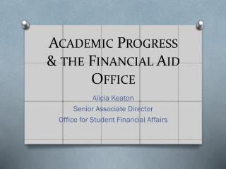 Academic Progress       & the Financial Aid Office