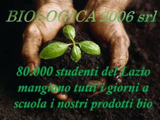 """"""" 80.000 studenti  del  Lazio mangiano tutti i giorni  a scuola i  nostri prodotti  bio"""
