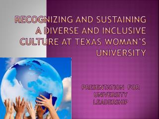 Recognizing and Sustaining a Diverse and Inclusive Culture at Texas Woman s  University