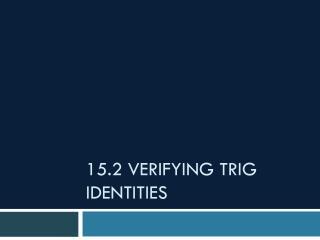 15.2 Verifying Trig Identities