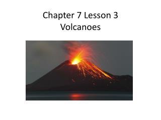 Chapter 7 Lesson 3 Volcanoes