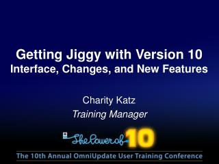 Getting  Jiggy  with  Version 10 Interface, Changes, and New Features