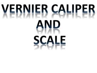 Vernier Caliper  and  Scale