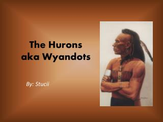The  Hurons aka Wyandots