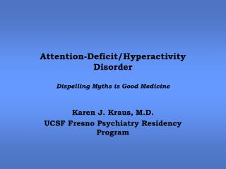 Attention-Deficit/Hyperactivity Disorder Dispelling Myths is Good Medicine