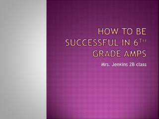 How to be Successful in 6 th  Grade AMPS