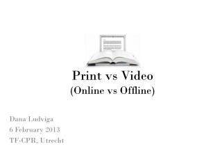 Print vs  Video  ( Online vs Offline )