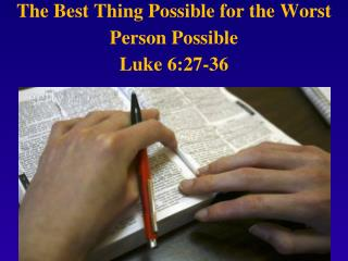 The Best Thing Possible for the Worst Person Possible Luke 6:27-36