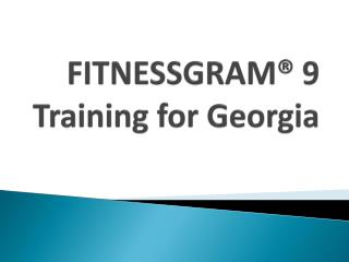 FITNESSGRAM ®  9 Training for Georgia